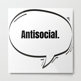Antisocial Text-Based Speech Bubble Metal Print
