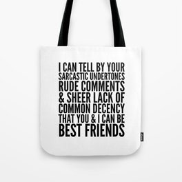 I CAN TELL BY YOUR SARCASTIC UNDERTONES, RUDE COMMENTS... CAN BE BEST FRIENDS Tote Bag