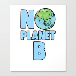 No Planet B Climate Change and Global Warming Awareness Canvas Print
