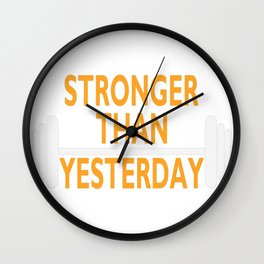 Stronger Than Yesterday Wall Clock