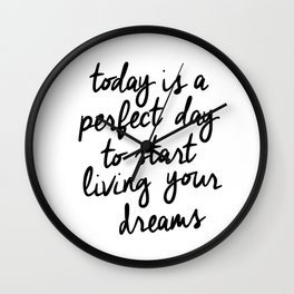 Today is a Perfect Day to Start Living Your Dreams black and white typography poster home decor wall Wall Clock