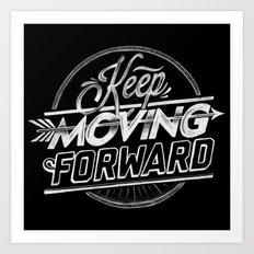KEEP MOVING FORWARD Art Print