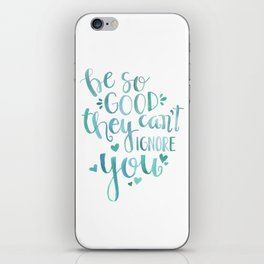 be so good they can't ignore you iPhone Skin