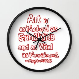 Art is a natural as sunshine and as vital ... Wall Clock