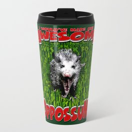 I Would've Made One AWESOME OPOSSUM! Travel Mug