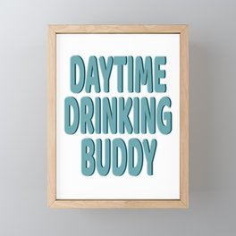 """""""Daytime Drinking Buddy"""" tee design for you and your supportive buddy! Stay drunk all day!  Framed Mini Art Print"""