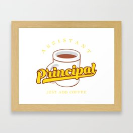 Assistant Principal Just Add Coffee - Funny School Quote Gift Framed Art Print