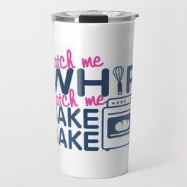 WATCH ME BAKE BAKE Travel Mug