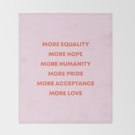 MORE EQUALITY, HOPE, HUMANITY, PRIDE, ACCEPTANCE, AND LOVE Throw Blanket