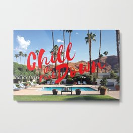 Chill The Fuck Down Metal Print