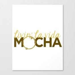 Livin' La Vida Mocha Canvas Print