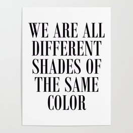 We are all different shades of the same color - Anti Racism Poster