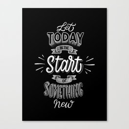 Let Today Be The Start of Something New Canvas Print