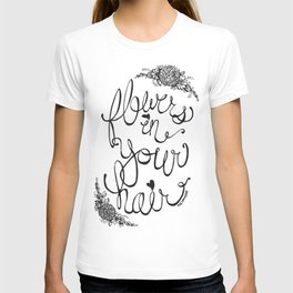 Flowers in Your Hair T-shirt