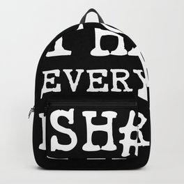 Sh#t, I Hate Everyone Here Backpack