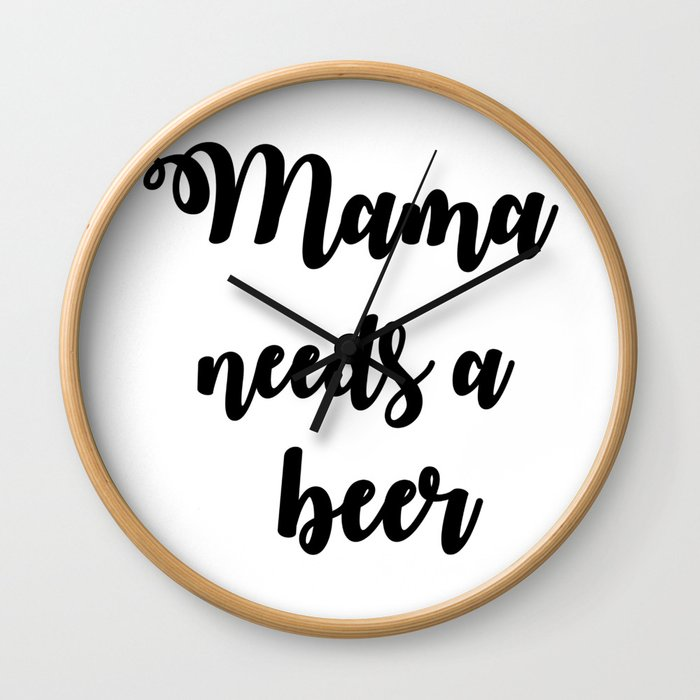 Mama Needs A Beer Wall Clock