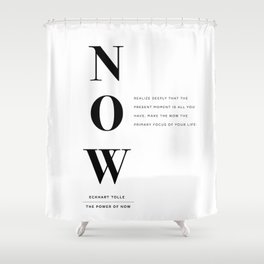Now, The Power of Now by Eckhart Tolle Book quote poster Shower Curtain