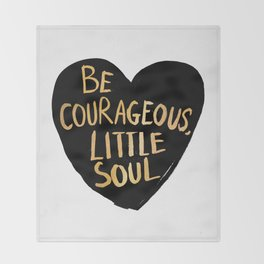 Be Courageous, Little Soul Throw Blanket