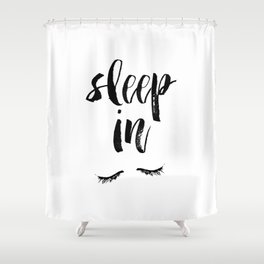 Sleep In Black and White Scandi Bedroom apartment Wall Decor for minimalist Typography Art Print Shower Curtain