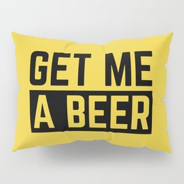 Get Me A Beer Funny Alcohol Quote Pillow Sham