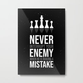Chess Boardgames Wall Art Decor Never Interrupt Your Enemy When He Is Making A Mistake Metal Print
