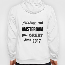 Making Amsterdam Great Since 2017 Hoody
