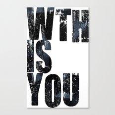 WTHISYOU Canvas Print