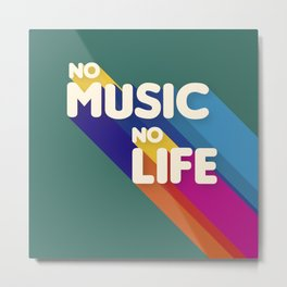 NO MUSIC NO LIFE - typography Metal Print