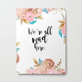 We're all mad here - golden floral Metal Print