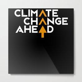 Climate Change Ahead Metal Print