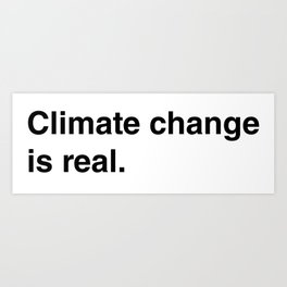 Climate Change Is Real Art Print