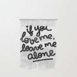 if you love me, leave me alone IV Wall Hanging
