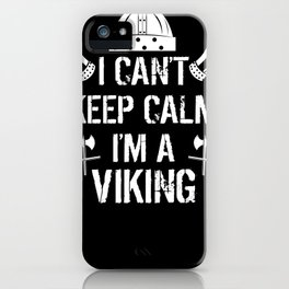 I can't keep calm i'm a viking iPhone Case