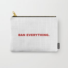 ban everything. Carry-All Pouch