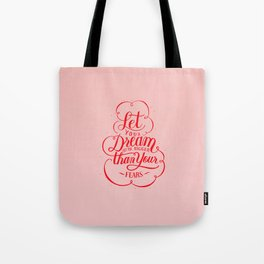 Let your dream be bigger than your fears Tote Bag