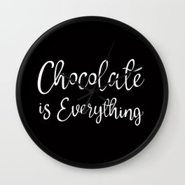 Chocolate is everything  Wall Clock