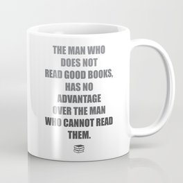 The man who does not read good books, has no advantage over the man who cannot read them. Mark Twain Coffee Mug
