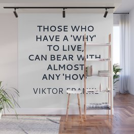 Viktor Frankl Stoic Quote -Those who have a 'why' to live, can bear with almost any 'how' Wall Mural