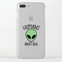 Humans Aren't Real Clear iPhone Case