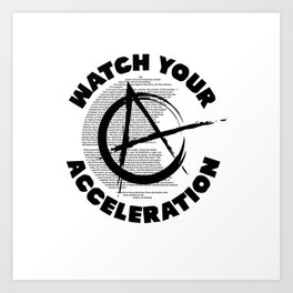 Watch your acceleration Art Print
