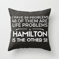 99 Problems and Hamilton is 51 of Them Throw Pillow