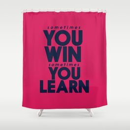 Sometimes you win, sometimes you learn, life lesson, typography inspiration , think positive vibes Shower Curtain