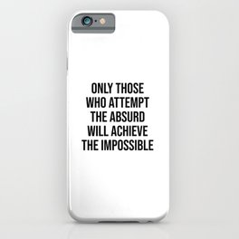 Only those who attempt the absurd will achieve the impossible - Albert Einstein Quote iPhone Case