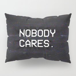 NOBODY CARES. Pillow Sham