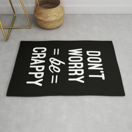 Don't Worry, Be Crappy Funny Quote Rug
