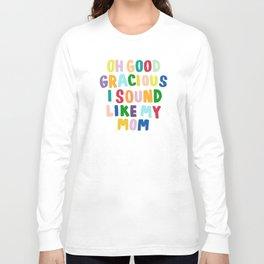 Good Gracious Long Sleeve T-shirt