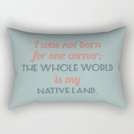 The Whole World is My Native Land Rectangular Pillow