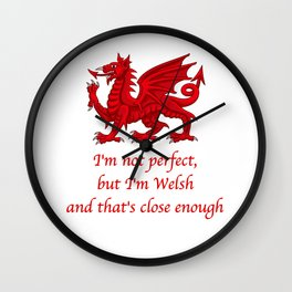 I'm not perfect, but I'm Welsh and that's close enough Wall Clock