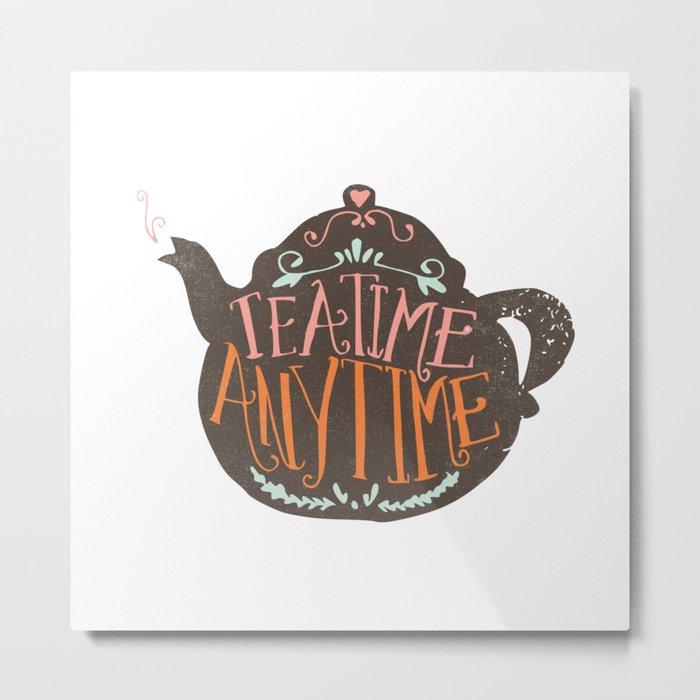 TEA TIME. ANY TIME. - color Metal Print