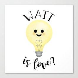Watt Is Love? Canvas Print
